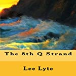 The 8th Q Strand: Science/Technology Action Force | Lee Lyte