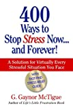 400 Ways to Stop Stress Now... and Forever!, G. Gaynor McTigue, 0971642710