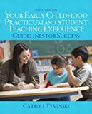 Your Early Childhood Practicum and Student Teaching Experience : Guidelines for Success, Tyminski, Carroll, 0132869950