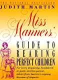 Miss Manners' Guide to Rearing Perfect Children; For Every Despairing, Bewildered or Panic-Stricken Parent--Advice from…