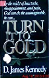 Turn It to Gold, D. James Kennedy, 0892836504