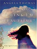 Do You Think I'm Beautiful?, Angela Thomas, 0786270918