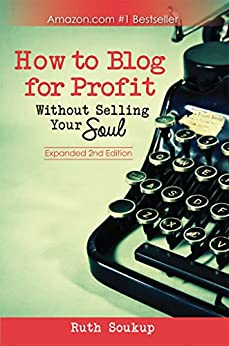 How To Blog For Profit: Without Selling Your Soul by [Soukup, Ruth]