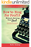 How To Blog For Profit: Without Selling Your Soul