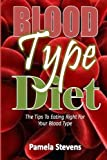 Blood Type Diet: The Tips to Eating Right for Your Blood Type!