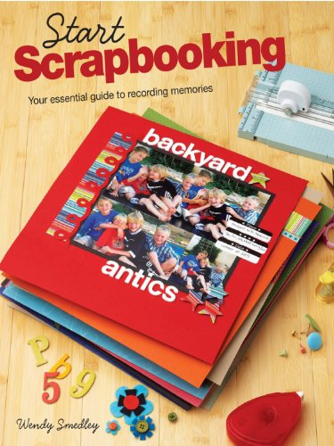 Start Scrapbooking: Your Essential Guide to Recording Memories - Essential Scrapbooking