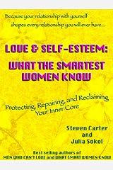LOVE & SELF-ESTEEM: WHAT THE SMARTEST WOMEN KNOW Kindle Edition