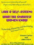 LOVE & SELF-ESTEEM: WHAT THE SMARTEST WOMEN KNOW