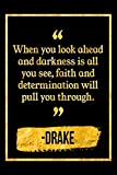 When You Look Ahead And Darkness Is All You See, Faith And Determination Will Pull You Through: Black and Gold Drake Quote Notebook