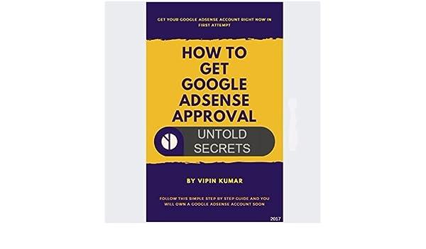 How To Get Google AdSense Approval (Untold Tricks): Get Google AdSense Approval Every Time You Apply (English Edition) eBook: Vipin Kumar: Amazon.es: Tienda ...