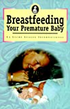 Breastfeeding Your Premature Baby, Gwen Gotsch, 0912500506
