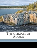 The Climate of Alask, Cleveland Abbe, 1176298968