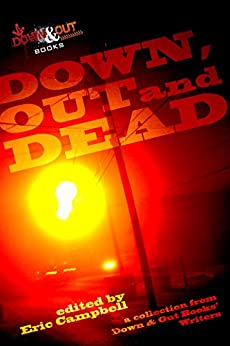 Down, Out and Dead by [Campbell, Eric, Edgerton, Les, Randisi, Robert J., Getze, Jack, Housewright, David, Phillips, Gary, Barker, Trey R., Moody, Bill, Brunet, Rob, De Blase, Frank]
