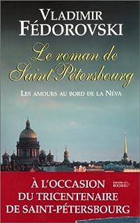 Le roman de Saint-Pétersbourg : les amours au bord de la Néva, Fedorovski, Vladimir