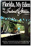 Florida, My Eden : Exotic and Native Plants for Use in Tropic and Sub-Tropic Landscapes, Stresau, Frederic B., 0912451181