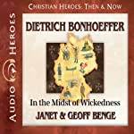Dietrich Bonhoeffer: In the Midst of Wickedness (Christian Heroes: Then & Now) | Janet Benge,Geoff Benge