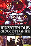 Mysterious Gloucestershire, Mark Turner, 0752454250