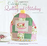 Cute and Easy Quilting and Stitching, Charlotte Liddle, 1907563326