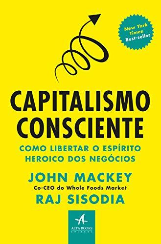 Capitalismo consciente: O espírito heroico dos negócios