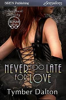 Never Too Late for Love [Suncoast Society] (Siren Publishing Sensations) de [Dalton, Tymber]