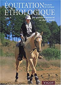 Equitation éthologique : Tome 2, Du poulain nouveau-né au cheval monté par Élisabeth de Corbigny