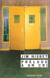Prélude à un Cri par Jim Nisbet