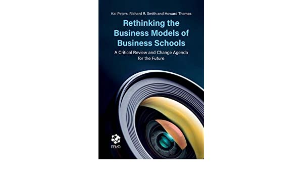 Rethinking the Business Models of Business Schools: A ...