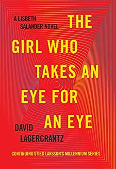 The Girl Who Takes an Eye for an Eye: A Lisbeth Salander novel, continuing Stieg Larsson's Millennium Series (Millennium Series Book 5) by [Lagercrantz, David]