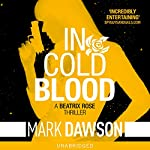 In Cold Blood: Beatrix Rose, Book 1   Mark Dawson