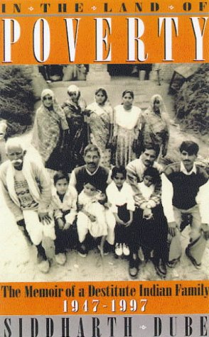 In the Land of Poverty: Memoirs of an Indian Family, 1947-1997: Memoirs of an Indian Family, 1947-97 Siddharth Dube