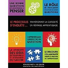 Le processus d'enquete... Transformer la curiosite en veritable apprentissage