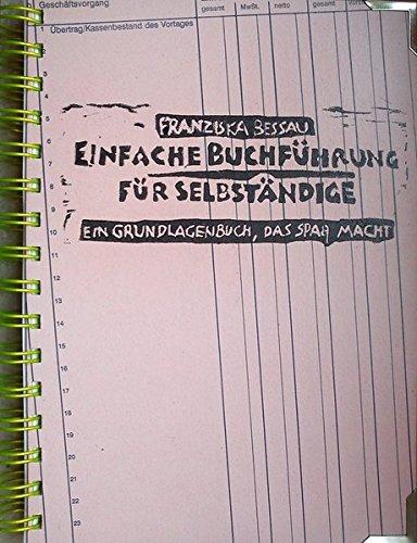 Einfache Buchführung für Selbständige: Ein Grundlagenbuch, das Spaß macht Gebundenes Buch – 13. April 2013 Franziska Bessau Angela Hampel Heike Hampel Antonia Lange