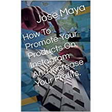 How To Promote Your Products On Instagram And Increase Your Profits.