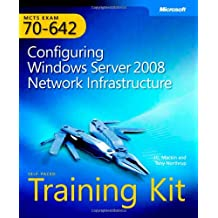 MCTS Self-Paced Training Kit (Exam 70-642): Configuring Windows Server® 2008 Network Infrastructure: Configuring Windows Server 2008 Network Infrastructure