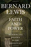 Faith and Power: Religion and Politics in the Middle East, Bernard Lewis, 019514421X