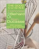 The Good Cuisine, Françoise Bernard and Alain Ducasse, 1931605033