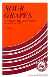 Sour Grapes : studies in The Subversion Of Rationality