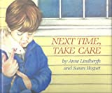 Next Time, Take Care, Anne M Lindbergh and Susan R. Hoguet, 0152572007