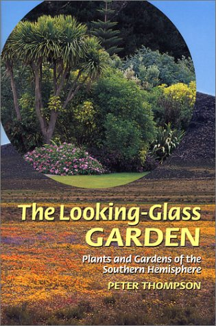 - The Looking-Glass Garden: Plants and Gardens of the Southern Hemisphere
