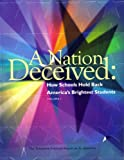A Nation Deceived: How Schools Hold Back America's Brightest Students (The Templeton National Report on Acceleration, Volumes 1 and 2)