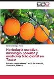 Herbolaria Curativa, Nosología Popular y Medicina Tradicional en Taxco, Adrián Urióstegui Flores, 3847369407