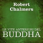 Le vite anteriori del Buddha [The Former Lives of Buddha] | Robert Chalmers