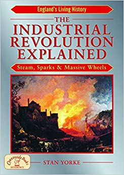 The Industrial Revolution Explained: Steam, Sparks and Massive Wheels (England's Living History)