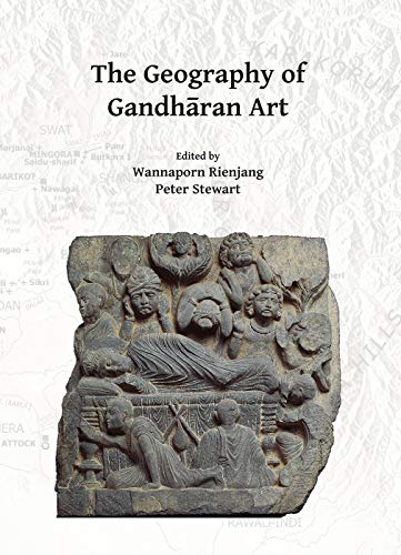 The Geography of Gandh?ran Art: Proceedings of the Second International Workshop of the Gandh?ra Connections Project, University of Oxford, 22nd-23rd March, 2018