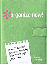 Organize Now!: A Week by Week Guide to Simplify Your Space and Your Life
