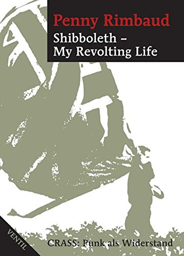 Shibboleth - My Revolting Life: Crass: Punk als Widerstand