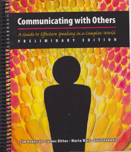 COMMUNICATING WITH OTHERS[A GUIDE TO EFFECTIVE SPEAKING IN A COMPLEX WORLD] 2008 preliminary edition
