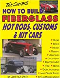 How to Build Fiberglass Hot Rods, Customs, and Kit Cars, Leroi Tex Smith, 1878772090
