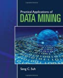 Practical Applications of Data Mining, Sang C. Suh, 0763785873