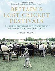 Britain's Lost Cricket Festivals: The Idyllic Club Grounds that Will Never Again Host the World's Best Players